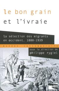 Le bon grain et l'ivraie : la sélection des migrants en Occident, 1880-1939