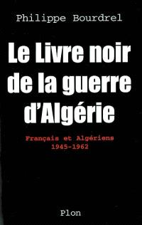 Le livre noir de la guerre d'Algérie : Français-Algériens, 1945-1962