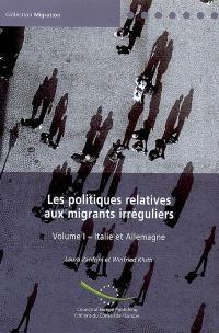 Les politiques relatives aux migrants irréguliers. Volume 1, Italie et Allemagne