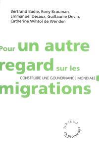 Pour un autre regard sur les migrations : construire une gouvernance mondiale