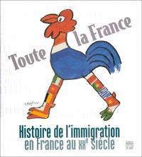 Toute la France : histoire de l'immigration en France au XXe siècle