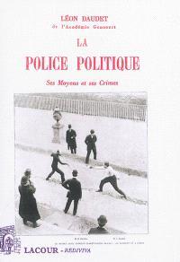 La police politique : ses moyens et ses crimes