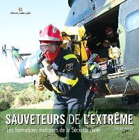 Sauveteurs de l'extrême : les formations militaires de la sécurité civile