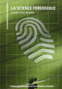 La science forensique : le futur d'une discipline : ouvrage collectif publié en hommage au professeur Pierre Margot