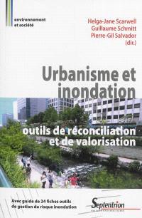 Urbanisme et inondation : outils de réconciliation et de valorisation : avec guide de 24 fiches outils de gestion du risque inondation