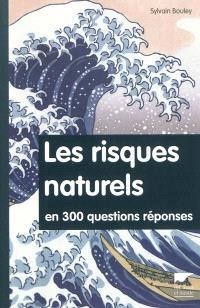 Les risques naturels en 300 questions-réponses