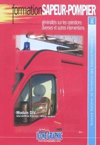 Généralités sur les opérations diverses et autres interventions : module DIV, interventions diverses, niveau équipier : schéma national de formation des sapeurs-pompiers, DIV1