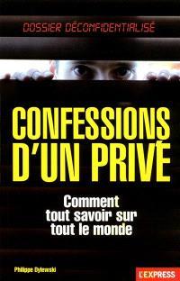 Confessions d'un privé : comment tout savoir sur tout le monde
