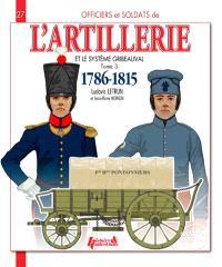 L'artillerie et le système Gribeauval : 1786-1815. Volume 3, Les pontonniers, les équipages de ponts, l'artillerie de siège, l'artillerie des places et des côtes, les canonniers gardes-côtes, les canonniers sédentaires, les vétérans, le train des équipages et l'artillerie régimentaire