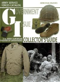 Government issue : U.S. army European theater of operations, guide du collectionneur