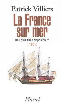 La France sur mer : de Louis XIII à Napoléon Ier
