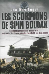 Les scorpions de Spin Boldak : commando parachutiste de l'air n°10 : une équipe des forces spéciales raconte 20 ans de missions