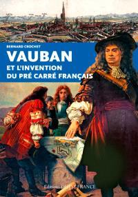 Vauban et l'invention du pré carré français