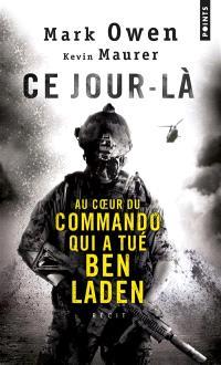 Ce jour-là : au coeur du commando qui a tué Ben Laden : l'autobiographie d'un Navy SEAL