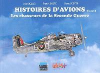 Histoires d'avions. Volume 2, Les chasseurs de la Seconde Guerre