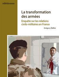 La transformation des armées : enquête sur les relations civilo-militaires en France