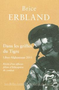 Dans les griffes du Tigre : récits d'un officier pilote d'hélicoptère de combat en Afghanistan et en Libye : février-octobre 2011