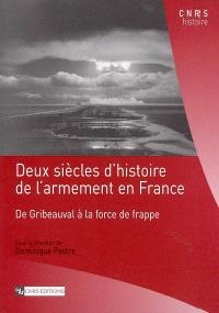 Deux siècles d'histoire de l'armement en France : de Gribeauval à la force de frappe