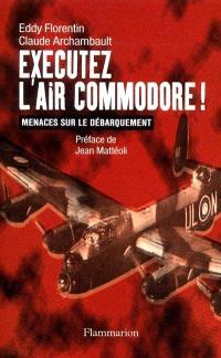 Éxécutez l'Air Commodore ! : menaces sur le débarquement