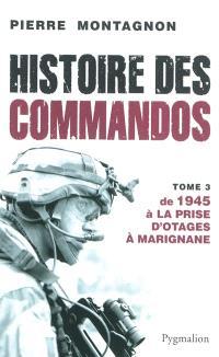 Histoire des commandos. Volume 3, De 1945 à la prise d'otages à Marignane