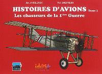 Histoires d'avions. Volume 1, Les chasseurs de la 1re Guerre