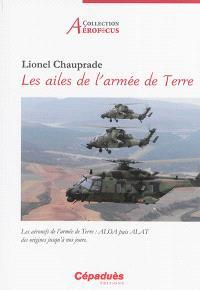 Les ailes de l'armée de Terre : les aéronefs de l'armée de Terre : ALOA, puis ALAT des origines jusqu'à nos jours