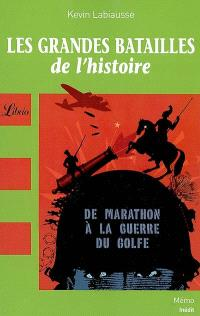 Les grandes batailles de l'histoire : de Marathon à la guerre du Golfe