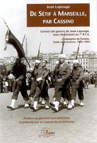 De Sétif à Marseille, par Cassino : carnets de guerre de Jean Lapouge, sous lieutenant au 7e RTA : campagnes de Tunisie, Italie et Provence, 1942-1944