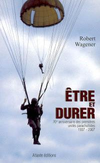 Etre et durer : 70e anniversaire des premières unités parachutistes, 1937-2007