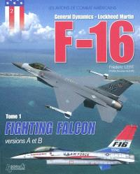 F-16 : General Dynamics, Lockheed Martin. Volume 1, Fighting Falcon : versions A et B