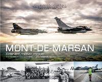Mont-de-Marsan : défendre, former, innover : une histoire de la base aérienne 118 Colonel Rozanoff