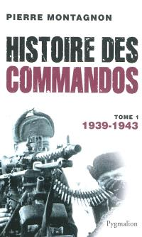 Histoire des commandos. Volume 1, 1939-1943