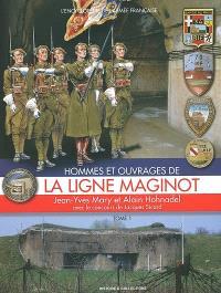 Hommes et ouvrages de la ligne Maginot. Volume 1