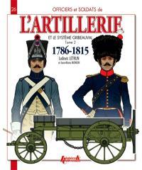 L'artillerie et le système Gribeauval : 1786-1815. Volume 2, L'artillerie à cheval et le train d'artillerie