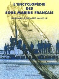 L'encyclopédie des sous-marins français. Volume 1, Naissance d'une arme nouvelle
