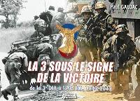 La 3 sous le signe de la victoire : de la 3e DIA à la 3e BM, 1943-2013