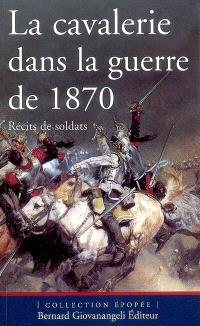 La cavalerie dans la guerre de 1870 : récits de soldats