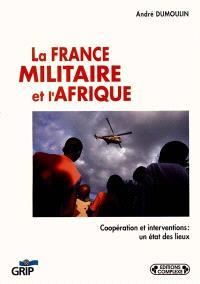 La France militaire et l'Afrique : coopération et interventions : un état des lieux