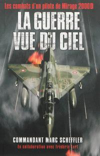 La guerre vue du ciel : les combats d'un pilote de Mirage 2.000D