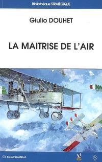 La maîtrise de l'air; Suivi de La guerre de 19..