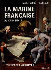 La Marine française au XVIIIe siècle : guerres, administration, exploration