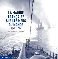 La marine française sur les mers du monde : 1860-1939