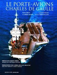 Le porte-avions Charles-de-Gaulle. Volume 1