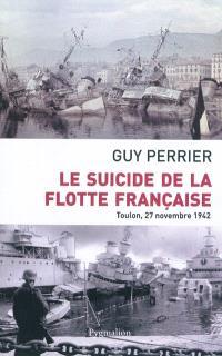Le suicide de la flotte française : Toulon, 27 novembre 1942