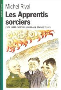 Les apprentis sorciers : Haber, von Braun, Teller
