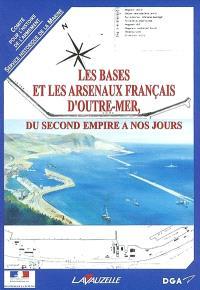 Les bases et les arsenaux français d'outre-mer, du Second Empire à nos jours