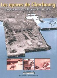 Les épaves de Cherbourg : dégagements et renflouements 1944-1950