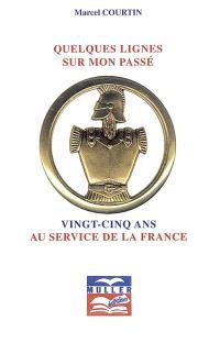Quelques lignes sur mon passé : vingt-cinq ans au service de la France