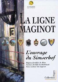 Simserhof : ouvrage d'artillerie de la ligne Maginot : région fortifiée de Metz, secteur fortifié de Rohrbach, sous-secteur du Légeret