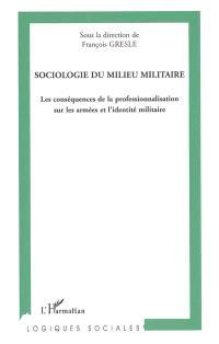 Sociologie du milieu militaire : les conséquences de la professionnalisation sur les armées et l'identité militaire